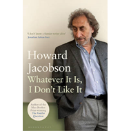 Whatever it is, I Don't Like it: The Best of Howard Jacobson (BOK)