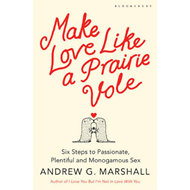 Make Love Like a Prairie Vole: Six Steps to Passionate, Plentiful and Monogamous Sex (BOK)