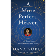 A More Perfect Heaven: How Copernicus Revolutionised the Cosmos (BOK)