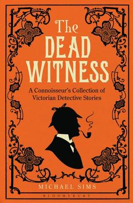 The Dead Witness: A Connoisseur's Collection of Victorian Detective Stories (BOK)