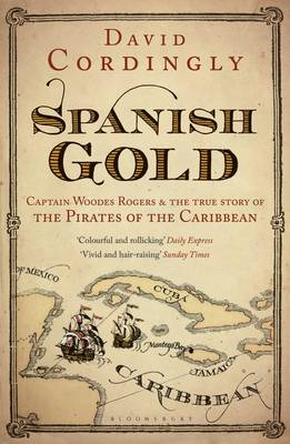 Spanish Gold: Captain Woodes Rogers and the True Story of the Pirates of the Caribbean (BOK)