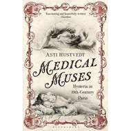 Medical Muses: Hysteria in Nineteenth-Century Paris (BOK)