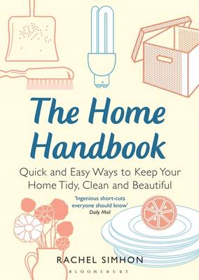 The Home Handbook: Quick and Easy Ways to Keep Your Home Tidy, Clean and Beautiful (BOK)