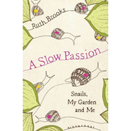 A Slow Passion: Snails, My Garden and Me (BOK)
