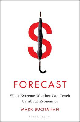 Forecast: What Physics, Meteorology, and the Natural Sciences Can Teach Us About Economics (BOK)
