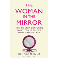 The Woman in the Mirror: How to Stop Confusing What You Look Like with Who You are (BOK)