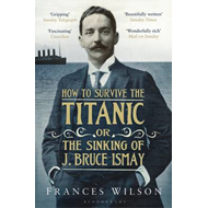 How to Survive the Titanic or the Sinking of J. Bruce Ismay (BOK)