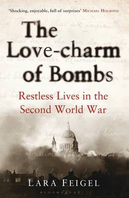 The Love-charm of Bombs: Restless Lives in the Second World War (BOK)