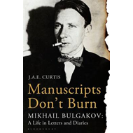 Manuscripts Don't Burn: Mikhail Bulgakov: A Life in Letters and Diaries (BOK)