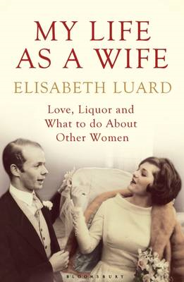 My Life as a Wife: Love, Liquor and What to Do About Other Women (BOK)