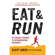 Eat and Run: My Unlikely Journey to Ultramarathon Greatness (BOK)