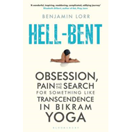 Hell-Bent: Obsession, Pain and the Search for Something Like Transcendence in Bikram Yoga (BOK)