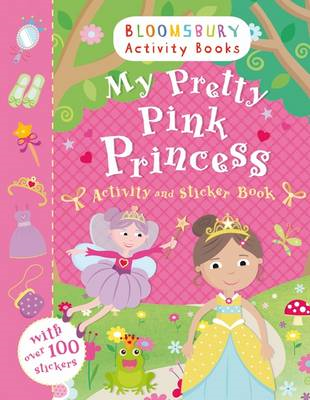 My Pretty Pink Princess Activity and Sticker Book: Bloomsbury Activity Books (BOK)