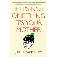 If it's Not One Thing, it's Your Mother (BOK)