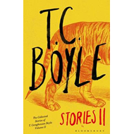 T.C. Boyle Stories II: The Collected Stories of T. Coraghessan Boyle:  Volume II (BOK)