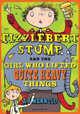 Fizzlebert Stump and the Girl Who Lifted Quite Heavy Things (BOK)