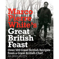 Marco Pierre White's Great British Feast: Over 100 Delicious Recipes from a Great British Chef (BOK)