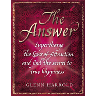 The Answer: Supercharge the Law of Attraction and Find the Secret of True Happiness (BOK)