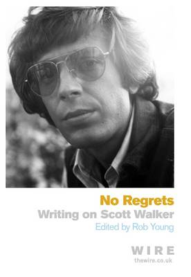 No Regrets: Writings on Scott Walker (BOK)