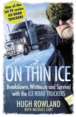 On Thin Ice: Breakdowns, Whiteouts and Survival with the Ice Road Truckers (BOK)