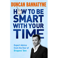 "How to be Smart with Your Time: Expert Advice from the Star of ""Dragons' Den"" (BOK)"