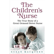 Children's Nurse: The True Story of a Great Ormond Street Nurse (BOK)