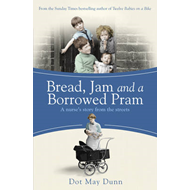 Bread, Jam and a Borrowed Pram: A Nurse's Story from the Streets (BOK)