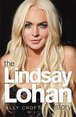 The Lindsay Lohan Story: The Biography (BOK)