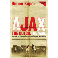 Ajax, the Dutch, the War: Football in Europe During the Second World War (BOK)