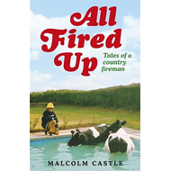 All Fired Up: Tales of a Country Fireman (BOK)
