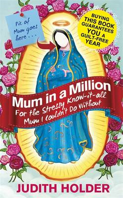 Mum in a Million: For the Stressy, Know-it-All Mum I Couldn't Do without (BOK)