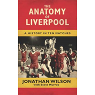 The Anatomy of Liverpool: A History in Ten Matches (BOK)