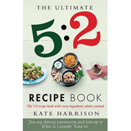 Ultimate 5:2 Diet Recipe Book: Easy, Calorie-Counted Fast Day Meals You'll Love (BOK)