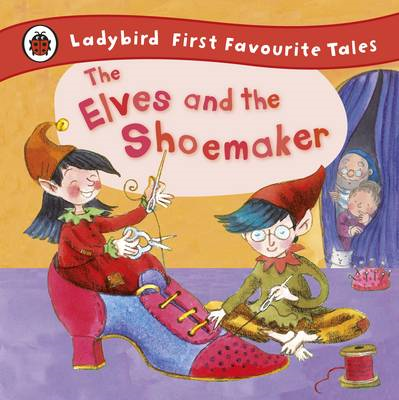 Elves and the Shoemaker: Ladybird First Favourite Tales (BOK)