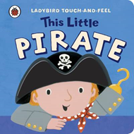 This Little Pirate: Ladybird Touch and Feel (BOK)