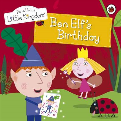 Ben and Holly's Little Kingdom: Ben Elf's Birthday Storybook (BOK)