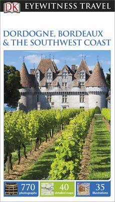 DK Eyewitness Travel Guide: Dordogne, Bordeaux & the Southwe