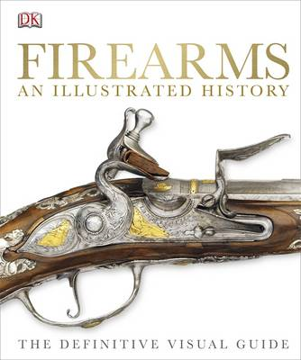 Firearms the Illustrated History (BOK)