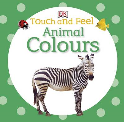 Touch and Feel Animal Colours (BOK)