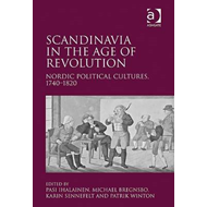 Scandinavia in the Age of Revolution: Nordic Political Cultures, 1740-1820 (BOK)