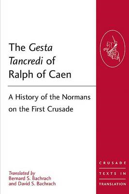 The Gesta Tancredi of Ralph of Caen: A History of the Normans on the First Crusade (BOK)