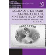 Women and Literary Celebrity in the Nineteenth Century: the Transatlantic Production of Fame and Gen (BOK)