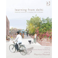 Learning from Delhi: Dispersed Initiatives in Changing Urban Landscapes (BOK)