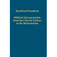 Biblical Interpretation from the Church Fathers to the Reformation (BOK)