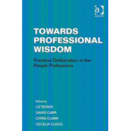 Towards Professional Wisdom: Practical Deliberation in the People Professions (BOK)