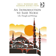 An Introduction to Said Nursi: Life, Thought and Writings on Non-violent and Engaged Islam (BOK)