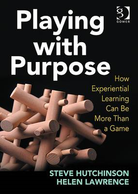 Playing with Purpose: How Experiential Learning Can be More Than a Game (BOK)