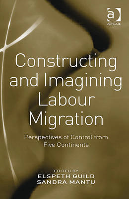 Constructing and Imagining Labour Migration: Perspectives of Control from Five Continents (BOK)