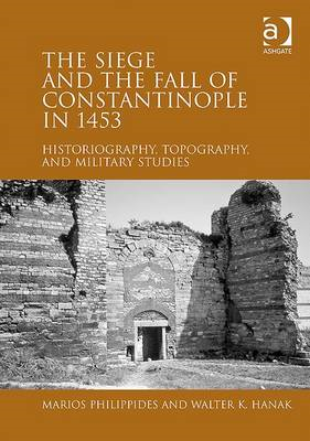 The Siege and the Fall of Constantinople in 1453: Historiography, Topography, and Military Studies (BOK)