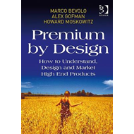 Premium by Design: How to Understand, Design and Market High End Products (BOK)